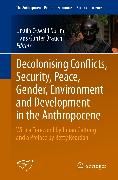 Cover-Bild zu Decolonising Conflicts, Security, Peace, Gender, Environment and Development in the Anthropocene (eBook) von Brauch, Hans Günter (Hrsg.)