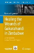 Cover-Bild zu Healing the Wounds of Gukurahundi in Zimbabwe (eBook) von Ngwenya, Dumisani
