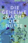 Cover-Bild zu Die geheime Macht der Düfte von Müller-Grünow, Robert