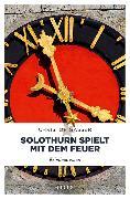 Cover-Bild zu Solothurn spielt mit dem Feuer von Gasser, Christof