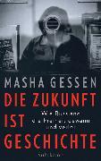 Cover-Bild zu Die Zukunft ist Geschichte von Gessen, Masha