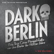 Cover-Bild zu Schmidt, Johanna Magdalena: Dark Berlin Eine True Crime Hörspiel-Reihe aus dem Berlin der 1920er Jahre - 1. Fall (Audio Download)