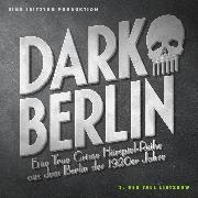 Cover-Bild zu Schmidt, Johanna Magdalena: Dark Berlin Eine True Crime Hörspiel-Reihe aus dem Berlin der 1920er Jahre - 3. Fall (Audio Download)