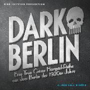Cover-Bild zu Schmidt, Johanna Magdalena: Dark Berlin Eine True Crime Hörspiel-Reihe aus dem Berlin der 1920er Jahre - 4. Fall (Audio Download)