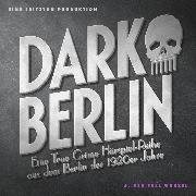 Cover-Bild zu Schmidt, Johanna Magdalena: Dark Berlin - Eine True Crime Hörspiel-Reihe aus dem Berlin der 1920er Jahre - 5. Fall (Audio Download)