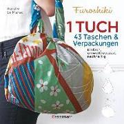 Cover-Bild zu Furoshiki. Ein Tuch - 43 Taschen und Verpackungen: Handtaschen, Rucksäcke, Stofftaschen und Geschenkverpackungen aus großen Tüchern knoten. Einfach, nachhaltig, plastikfrei von Le Marec, Aurélie