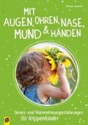 Cover-Bild zu Lambrecht, Michaela: Mit Augen, Ohren, Nase, Mund und Händen. Sinnes- und Wahrnehmungserfahrungen für Krippenkinder
