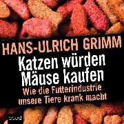 Cover-Bild zu Katzen würden Mäuse kaufen von Grimm, Hans-Ulrich