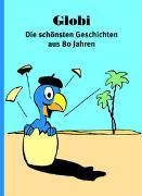 Cover-Bild zu Globi - Die schönsten Geschichten aus 80 Jahren von Orell Füssli Verlag Orell Füssli Sicherheitsdruck AG (Hrsg.)