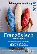 Cover-Bild zu Prüfungsvorbereitung 2013. Französisch Hörverstehen. Zürcher Mittelschulen