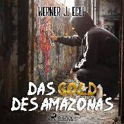Cover-Bild zu Egli, Werner J.: Das Gold des Amazonas (Audio Download)