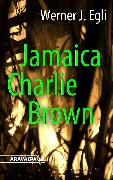 Cover-Bild zu Egli, Werner J.: Jamaica Charlie Brown (eBook)