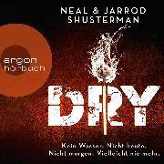 Cover-Bild zu Shusterman, Neal: Dry (Ungekürzte Lesung) (Audio Download)