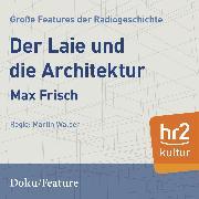 Cover-Bild zu Der Laie und die Architektur (Audio Download) von Frisch, Max
