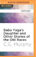 Cover-Bild zu Baba Yaga's Daughter and Other Stories of the Old Races von Murphy, C. E.