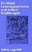 Cover-Bild zu Lagerlöf, Selma: Ein Stück Lebensgeschichte, und andere Erzählungen (eBook)