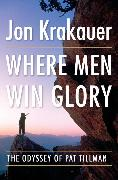 Cover-Bild zu Krakauer, Jon: Where Men Win Glory (eBook)