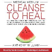 Cover-Bild zu William, Anthony: Medical Medium Cleanse to Heal (Audio Download)