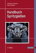 Cover-Bild zu Handbuch Spritzgießen von Johannaber, Friedrich