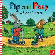 Cover-Bild zu Scheffler, Axel (Illustr.): Pip and Posy: The Super Scooter