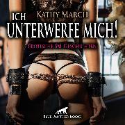 Cover-Bild zu Ich unterwerfe mich! Erotische SM-Geschichten <pipe> Erotik Audio SM-Storys <pipe> Erotisches SM-Hörbuch (Audio Download) von March, Kathy