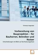 Cover-Bild zu Vorbereitung von Bauprojekten - für Bauherren, Betreiber und Nutzer von Hageneder, Christiana
