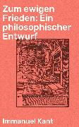 Cover-Bild zu Kant, Immanuel: Zum ewigen Frieden: Ein philosophischer Entwurf (eBook)