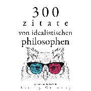 Cover-Bild zu Kant, Immanuel: 300 Zitate von idealistischen Philosophen (Audio Download)