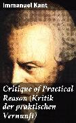 Cover-Bild zu Kant, Immanuel: Critique of Practical Reason (Kritik der praktischen Vernunft) (eBook)