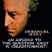 Cover-Bild zu Kant, Immanuel: An Answer to the Question: What is Enlightenment? (Audio Download)