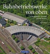 Cover-Bild zu Bahnbetriebswerke von oben von Weltner, Martin