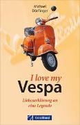 Cover-Bild zu I love my Vespa - Liebeserklärung an eine Legende von Dörflinger, Michael