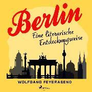 Cover-Bild zu Berlin - eine literarische Entdeckungsreise (Audio Download) von Feyerabend, Wolfgang