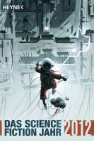Cover-Bild zu Mamczak, Sascha (Hrsg.): Das Science Fiction Jahr 2012