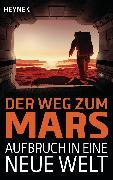 Cover-Bild zu Mamczak, Sascha (Hrsg.): Der Weg zum Mars - Aufbruch in eine neue Welt (eBook)