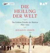 Cover-Bild zu Die Heilung der Welt. Das Goldene Zeitalter der Medizin 1840-1914 von Gerste, Ronald D.