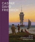 Cover-Bild zu Caspar David Friedrich und die Düsseldorfer Romantiker von Baumgärtel, Bettina (Hrsg.)