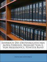 Cover-Bild zu Jahrbuch Des Oesterreichischen Alpen-Vereines, Redigirt Von E. Von Mojsisovics, Fünfter Band