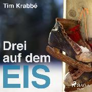 Cover-Bild zu Krabbé, Tim: Drei auf dem Eis (Ungekürzt) (Audio Download)