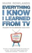 Cover-Bild zu Rowlands, Mark: Everything I Know I Learned From TV (eBook)