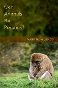 Cover-Bild zu Rowlands, Mark: Can Animals Be Persons? (eBook)