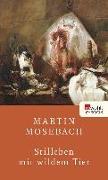 Cover-Bild zu Mosebach, Martin: Stilleben mit wildem Tier (eBook)