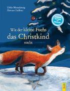 Wie der kleine Fuchs das Christkind sucht von Motschiunig, Ulrike