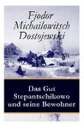 Cover-Bild zu Dostojewski, Fjodor Michailowitsch: Das Gut Stepantschikowo und seine Bewohner: Ein Klassiker der russischen Literatur des Autors von Schuld und Sühne, Der Idiot, Die Dämonen und Die Brü
