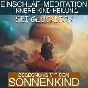 Cover-Bild zu Sei glücklich - Begegnung mit dem Sonnenkind (Audio Download) von Kempermann, Raphael