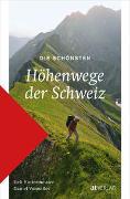 Die schönsten Höhenwege der Schweiz von Hintermeister, Ueli