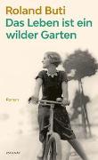 Cover-Bild zu Das Leben ist ein wilder Garten von Buti, Roland