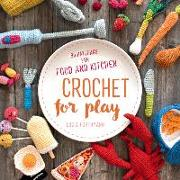 Cover-Bild zu Förthmann Lucia: Crochet for Play: 90 Patterns for Food and Kitchen