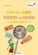 Cover-Bild zu Unter der Lupe: Werbung und Konsum (PR) von Buchholtz, Anja