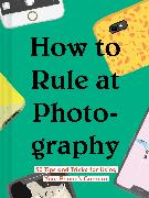 Cover-Bild zu Chronicle Books: How to Rule at Photography